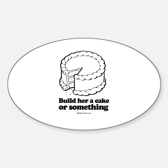 Build her a cake or something ~ Oval Decal