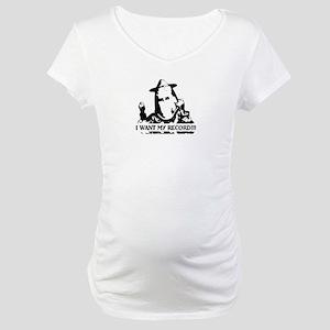 I Want My Record! Maternity T-Shirt