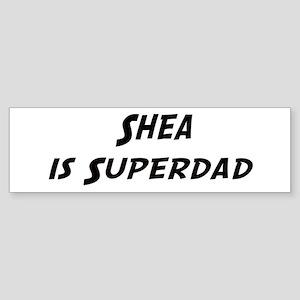 Shea is Superdad Bumper Sticker