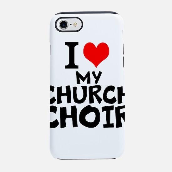 I Love My Church Choir iPhone 7 Tough Case
