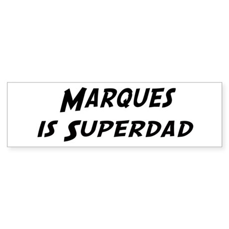 Marques is Superdad Bumper Sticker