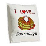 I Love Sourdough Burlap Throw Pillow