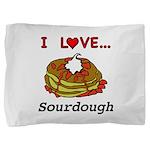 I Love Sourdough Pillow Sham
