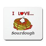 I Love Sourdough Mousepad