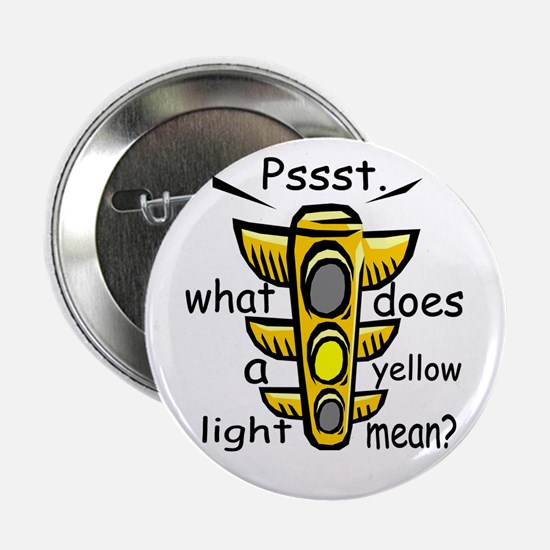 "What Does A Yellow Light Mean 2.25"" Button"