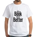 The Book Was Better! White T-Shirt