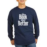 The Book Was Better! Long Sleeve Dark T-Shirt