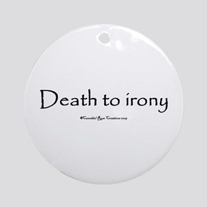 Death To Irony Ornament (Round)