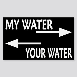 MY WATER/YOUR WATER Rectangle Sticker