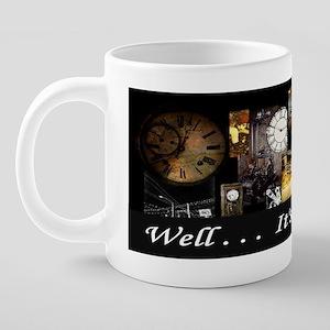 Well Its About Time! 20 oz Ceramic Mega Mug