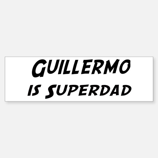 Guillermo is Superdad Bumper Bumper Bumper Sticker