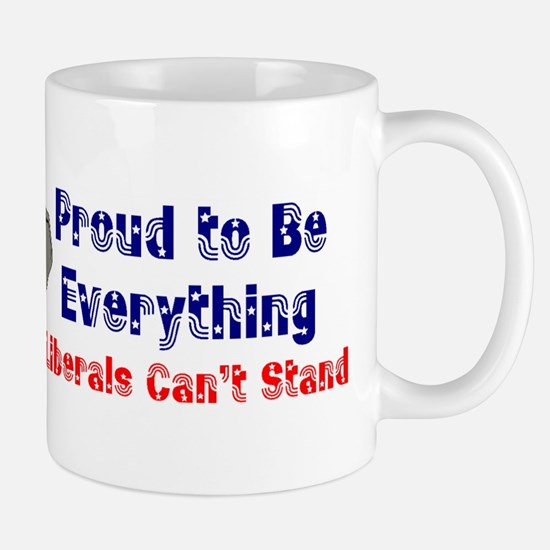 Proud to be everything liberals can't stand Mug