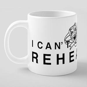 I HAVE REHEARSAL WITH DRAMA 20 oz Ceramic Mega Mug