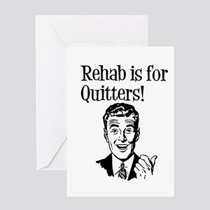 Rehab is for quitters Greeting Card