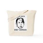 Bush: Like a Rock. Only Dumber. Tote Bag