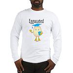 Eggucated Long Sleeve T-Shirt