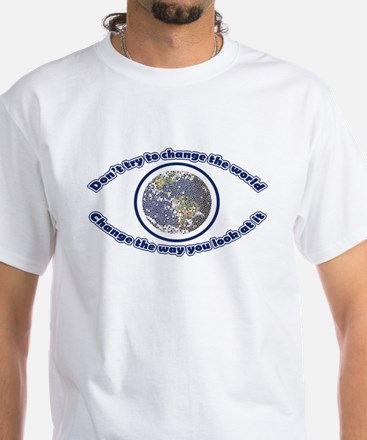 Do not try to change the world White T-Shirt