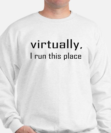Virtually I Run The Place Sweatshirt