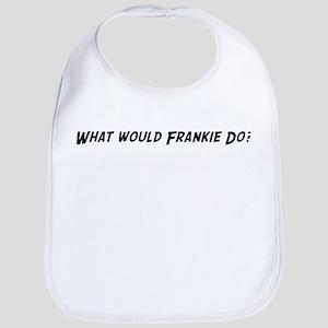 What would Frankie do? Bib