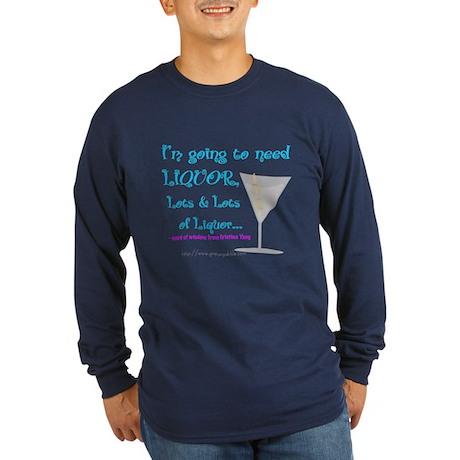 Need Liquor Long Sleeve Dark T-Shirt