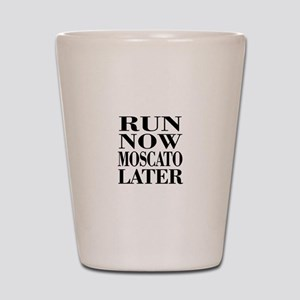 Run Now Moscato Later Shot Glass