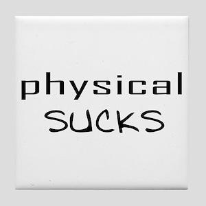 Physical Sucks Tile Coaster