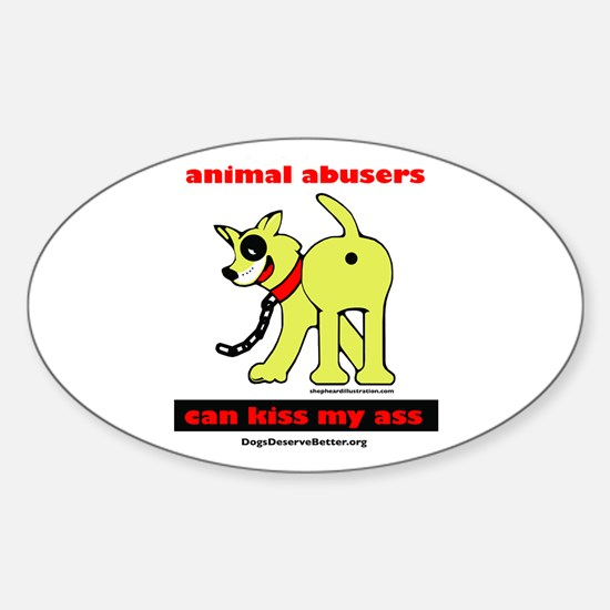 Animal Abusers Can Kiss It! Oval Decal