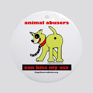 Animal Abusers Can Kiss It! Ornament (Round)