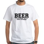 Beer is the reason I get up White T-Shirt