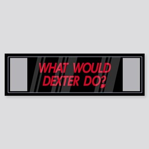 What would Dexter Do? Bumper Sticker