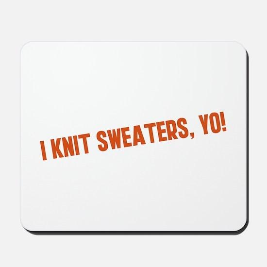 I Knit Sweaters Yo Mousepad