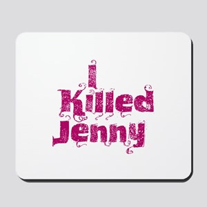 I Killed Jenny (L Word) Mousepad