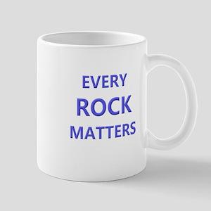 EVERY ROCK MATTERS Mugs