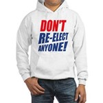 Don't Re-Elect Anyone! Hooded Sweatshirt