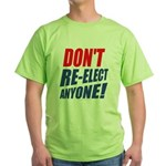 Don't Re-Elect Anyone! Green T-Shirt