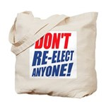 Don't Re-Elect Anyone! Tote Bag