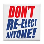 Don't Re-Elect Anyone! Tile Coaster