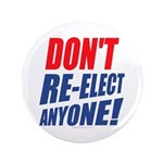 "Don't Re-Elect Anyone! 3.5"" Button"