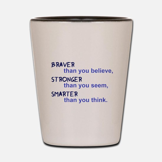 inspire quote - braver stronger smarter Shot Glass