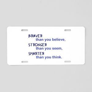 inspire quote - braver stro Aluminum License Plate