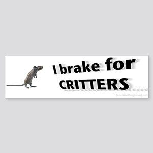 I brake for CRITTERS bumper sticker