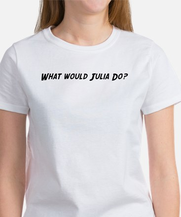 What would Julia do? Women's T-Shirt