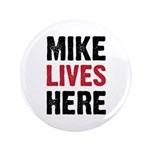 """MIKE LIVES HERE 3.5"""" Button"""