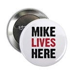 """MIKE LIVES HERE 2.25"""" Button"""