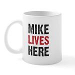 MIKE LIVES HERE Mug