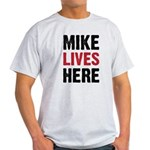 MIKE LIVES HERE Light T-Shirt