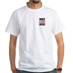 MIKE LIVES HERE White T-Shirt (2 SIDED)