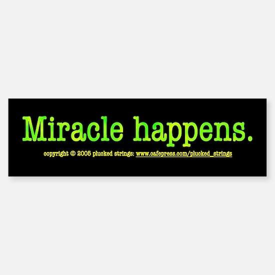 Miracle Happens Bumper Bumper Bumper Sticker