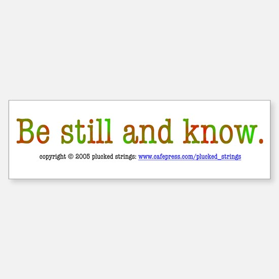 Be Still and Know Bumper Bumper Bumper Sticker
