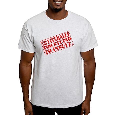 How Stupid... Light T-Shirt